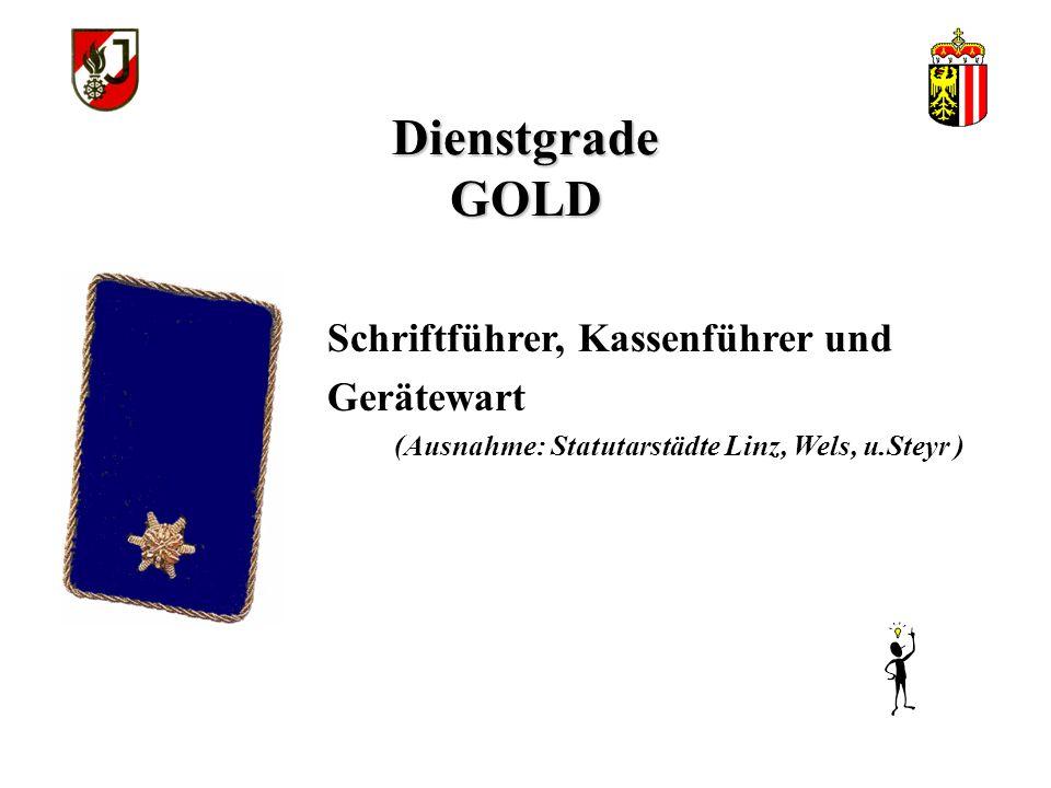 Dienstgrade GOLD Kommandant einer Feuerwehr mit weniger als 4 Löschgruppen oder 1. Stellvertreter des Kommandanten einer Feuerwehr mit mindestens 4 Lö