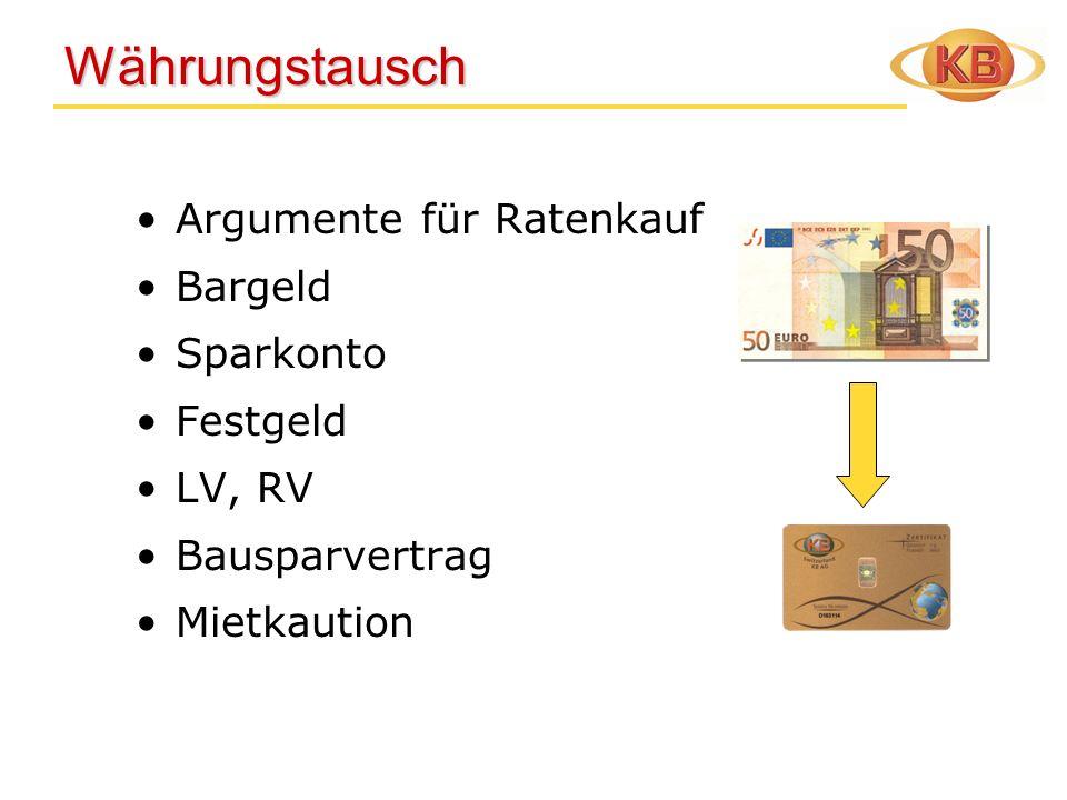 Währungstausch Währungstausch Argumente für Ratenkauf Bargeld Sparkonto Festgeld LV, RV Bausparvertrag Mietkaution