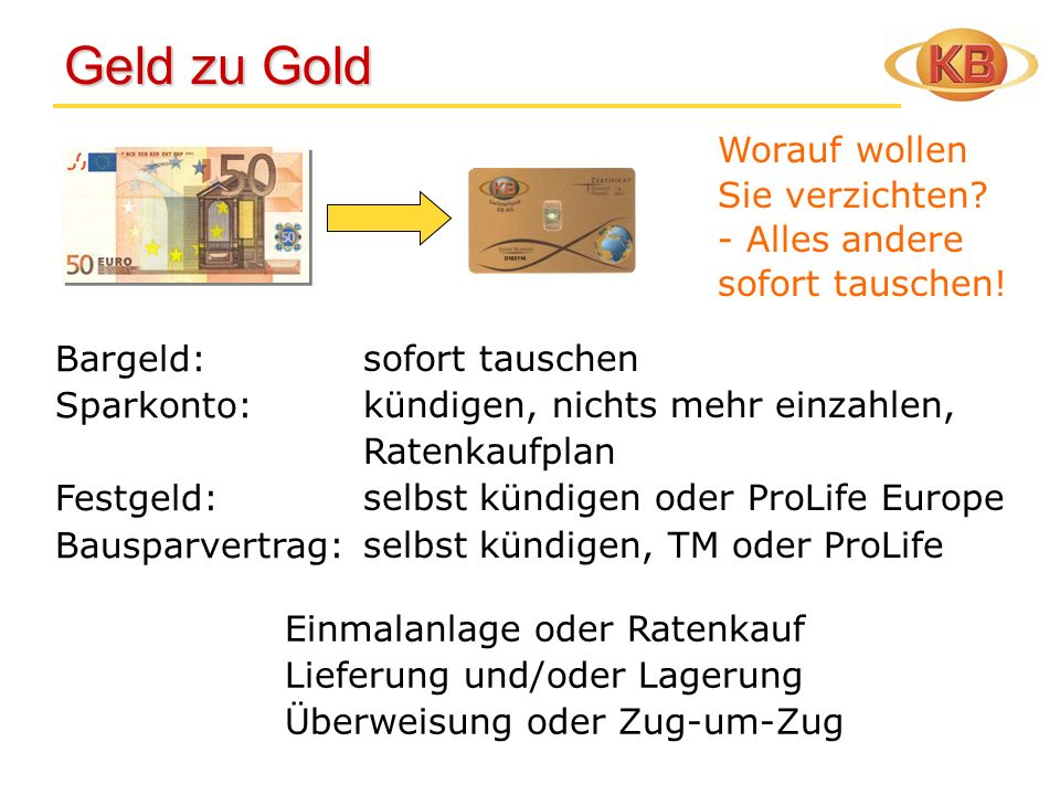 Versprechen zu Gold Versprechen zu Gold Kapitalbildende Lebensversicherung, Fondspolice, Rentenfonds TM oder ProLife Europe - alles nur Versprechen auf Papier - ohne Berücksichtung der Kaufkraftentwicklung bzw.