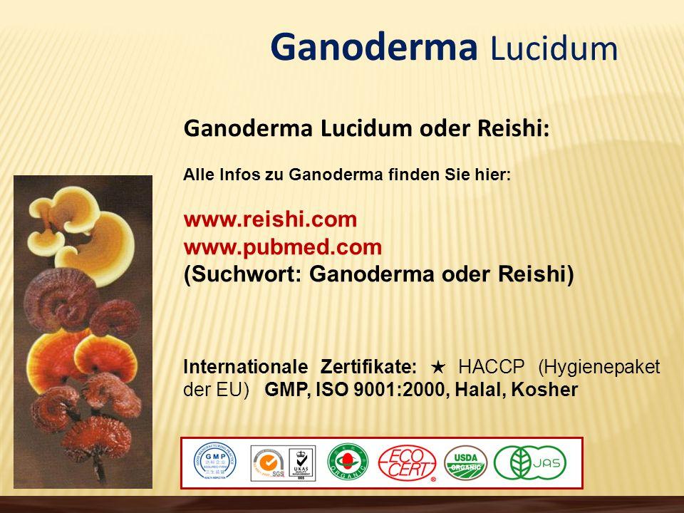 Ganoderma Lucidum Ganoderma Lucidum oder Reishi: Alle Infos zu Ganoderma finden Sie hier: www.reishi.com www.pubmed.com (Suchwort: Ganoderma oder Reis