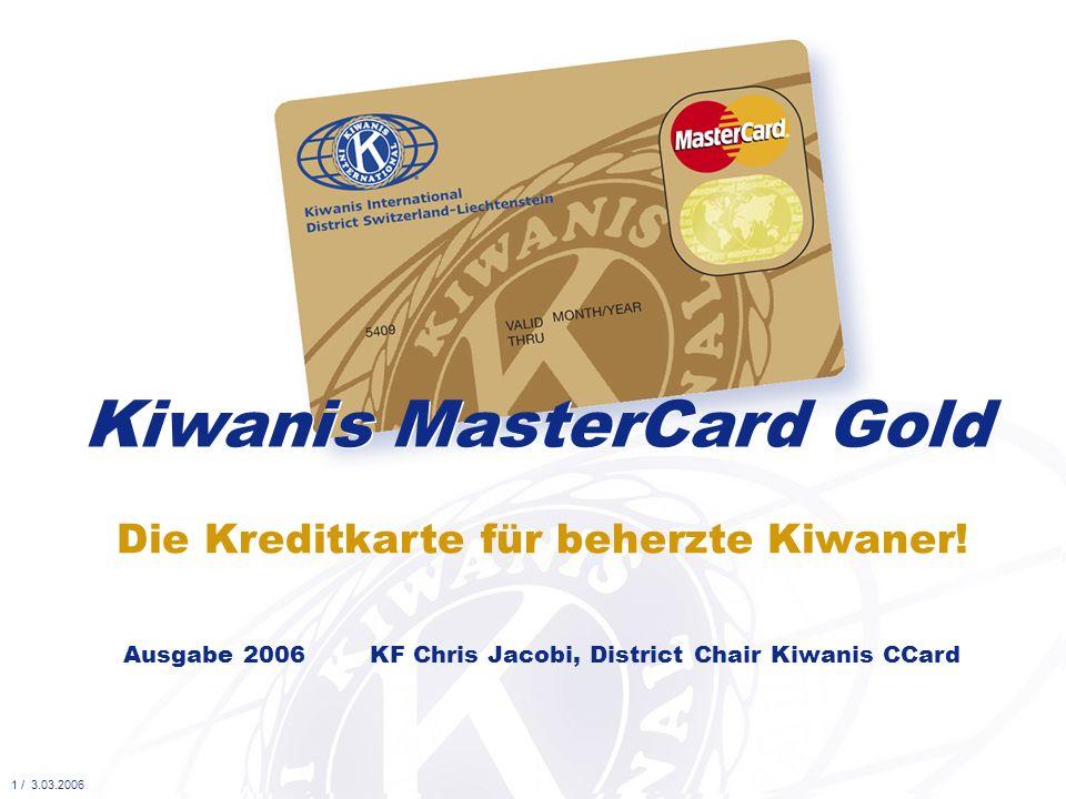 Die Kreditkarte für beherzte Kiwaner! Kiwanis MasterCard Gold Ausgabe 2006 KF Chris Jacobi, District Chair Kiwanis CCard 1 / 3.03.2006