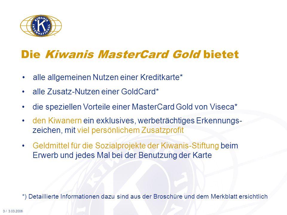 alle allgemeinen Nutzen einer Kreditkarte* Die Kiwanis MasterCard Gold bietet *) Detaillierte Informationen dazu sind aus der Broschüre und dem Merkbl