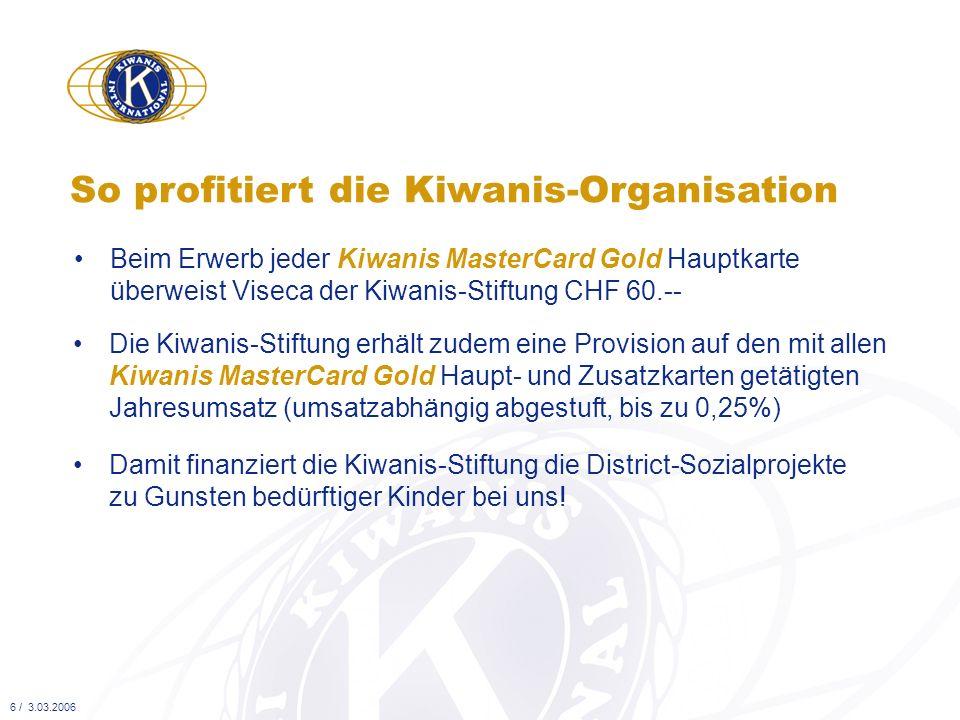 Beim Erwerb jeder Kiwanis MasterCard Gold Hauptkarte überweist Viseca der Kiwanis-Stiftung CHF 60.-- So profitiert die Kiwanis-Organisation Die Kiwani