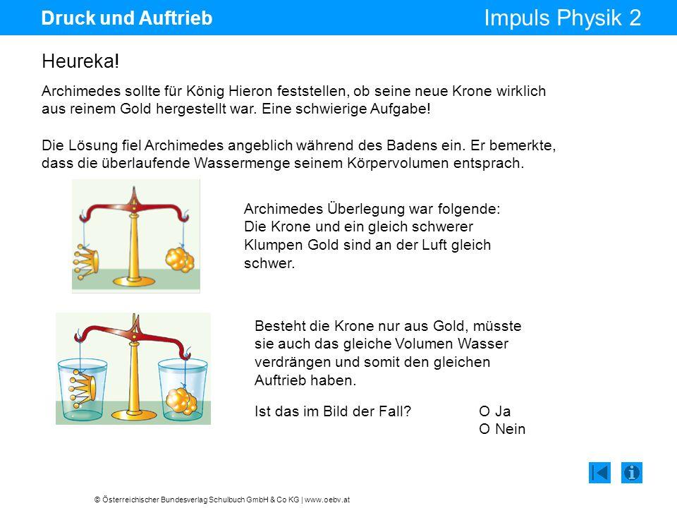 © Österreichischer Bundesverlag Schulbuch GmbH & Co KG | www.oebv.at Impuls Physik 2 Druck und Auftrieb Heureka! Archimedes sollte für König Hieron fe