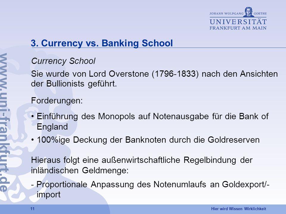 Hier wird Wissen Wirklichkeit 11 3. Currency vs. Banking School Currency School Sie wurde von Lord Overstone (1796-1833) nach den Ansichten der Bullio