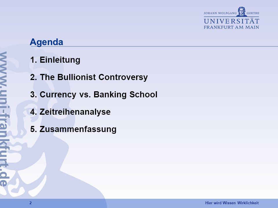 Hier wird Wissen Wirklichkeit 2 Agenda 1. Einleitung 2. The Bullionist Controversy 3. Currency vs. Banking School 4. Zeitreihenanalyse 5. Zusammenfass
