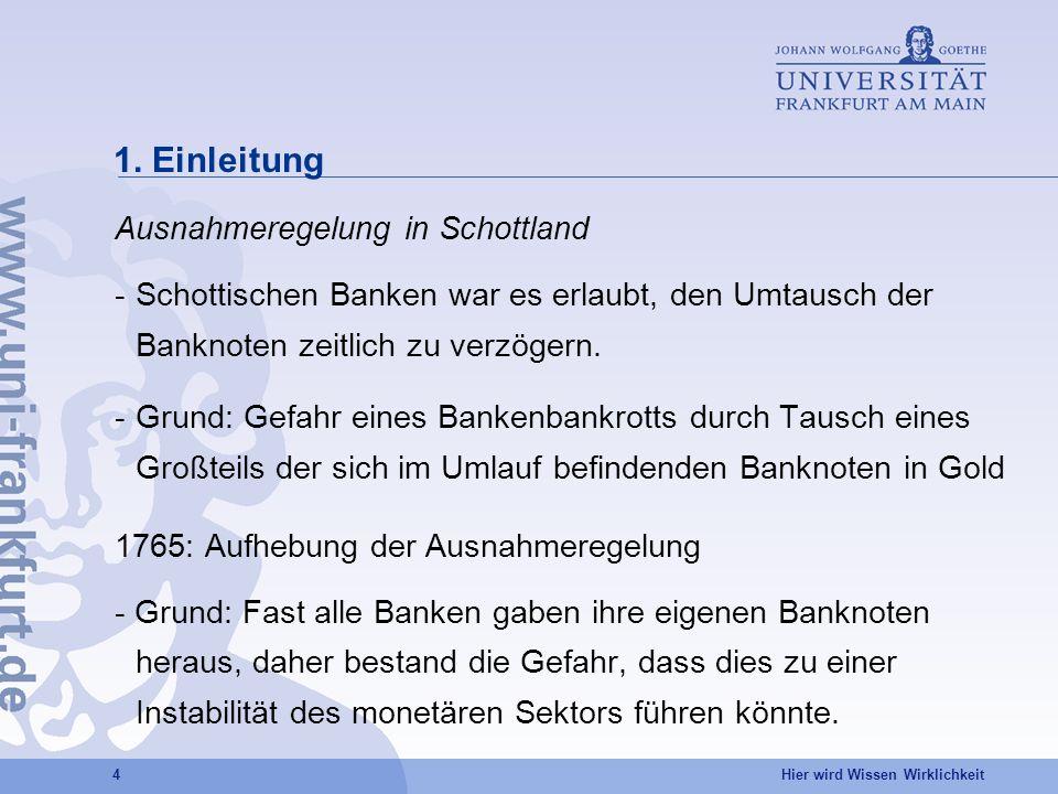 Hier wird Wissen Wirklichkeit 4 1. Einleitung Ausnahmeregelung in Schottland -Schottischen Banken war es erlaubt, den Umtausch der Banknoten zeitlich