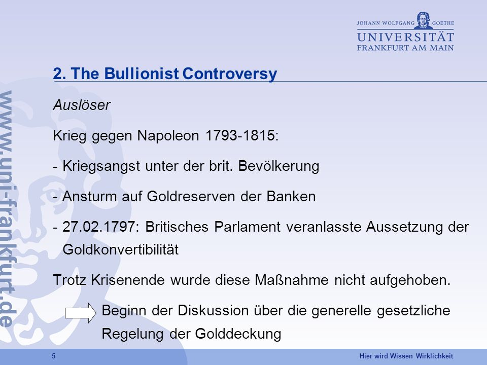 Hier wird Wissen Wirklichkeit 5 2. The Bullionist Controversy Auslöser Krieg gegen Napoleon 1793-1815: -Kriegsangst unter der brit. Bevölkerung -Anstu
