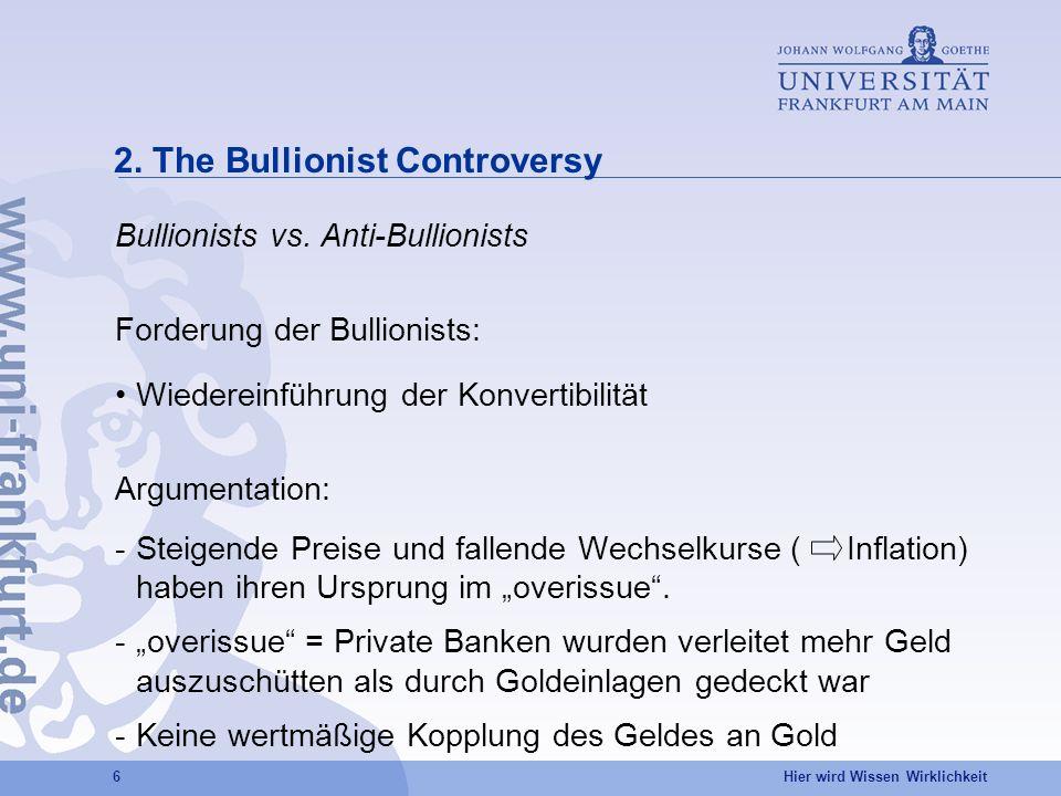 Hier wird Wissen Wirklichkeit 6 2. The Bullionist Controversy Bullionists vs. Anti-Bullionists Forderung der Bullionists: Wiedereinführung der Konvert