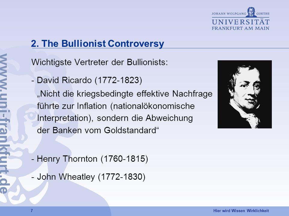 Hier wird Wissen Wirklichkeit 7 2. The Bullionist Controversy Wichtigste Vertreter der Bullionists: - David Ricardo (1772-1823) Nicht die kriegsbeding