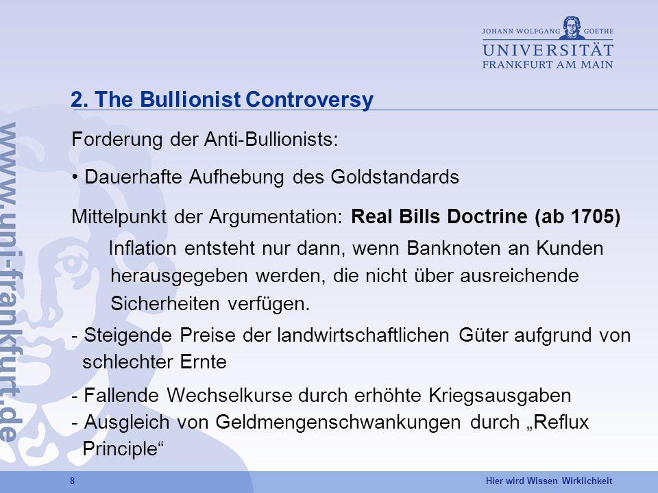 Hier wird Wissen Wirklichkeit 8 2. The Bullionist Controversy Forderung der Anti-Bullionists: Dauerhafte Aufhebung des Goldstandards Mittelpunkt der A