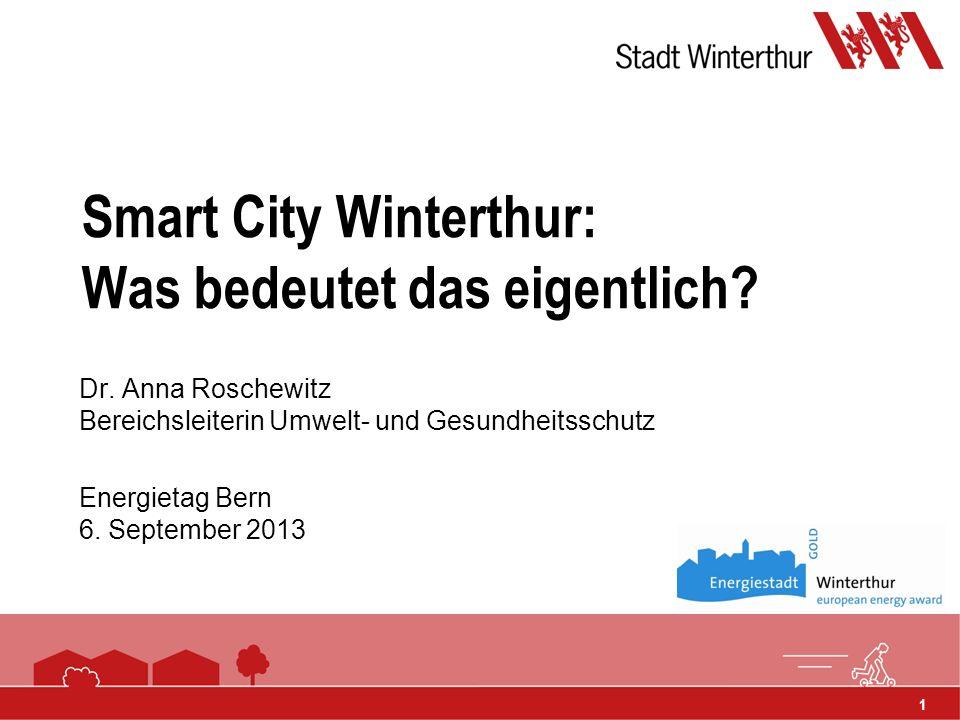 1 Smart City Winterthur: Was bedeutet das eigentlich? Dr. Anna Roschewitz Bereichsleiterin Umwelt- und Gesundheitsschutz Energietag Bern 6. September