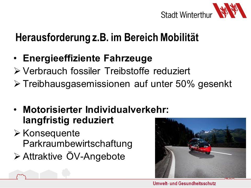 Umwelt- und Gesundheitsschutz Herausforderung z.B. im Bereich Mobilität Energieeffiziente Fahrzeuge Verbrauch fossiler Treibstoffe reduziert Treibhaus