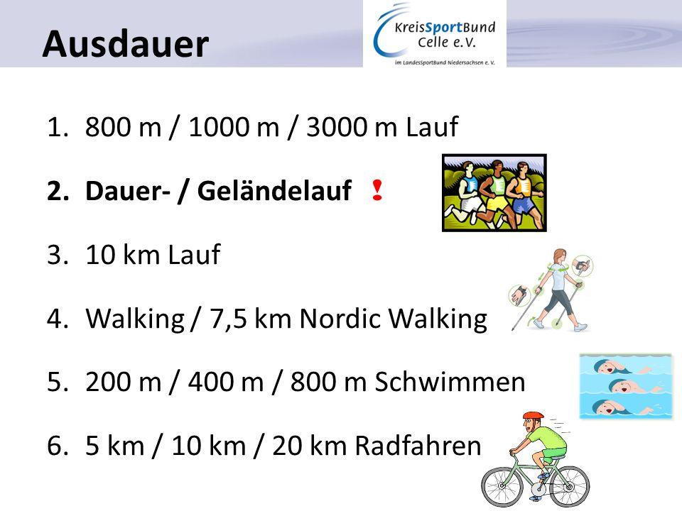 Ausdauer 1.800 m / 1000 m / 3000 m Lauf 2.Dauer- / Geländelauf ! 3.10 km Lauf 4.Walking / 7,5 km Nordic Walking 5.200 m / 400 m / 800 m Schwimmen 6.5