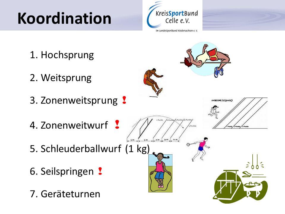 1. Hochsprung 2. Weitsprung 3. Zonenweitsprung ! 4. Zonenweitwurf ! 5. Schleuderballwurf (1 kg) 6. Seilspringen ! 7. Geräteturnen Koordination
