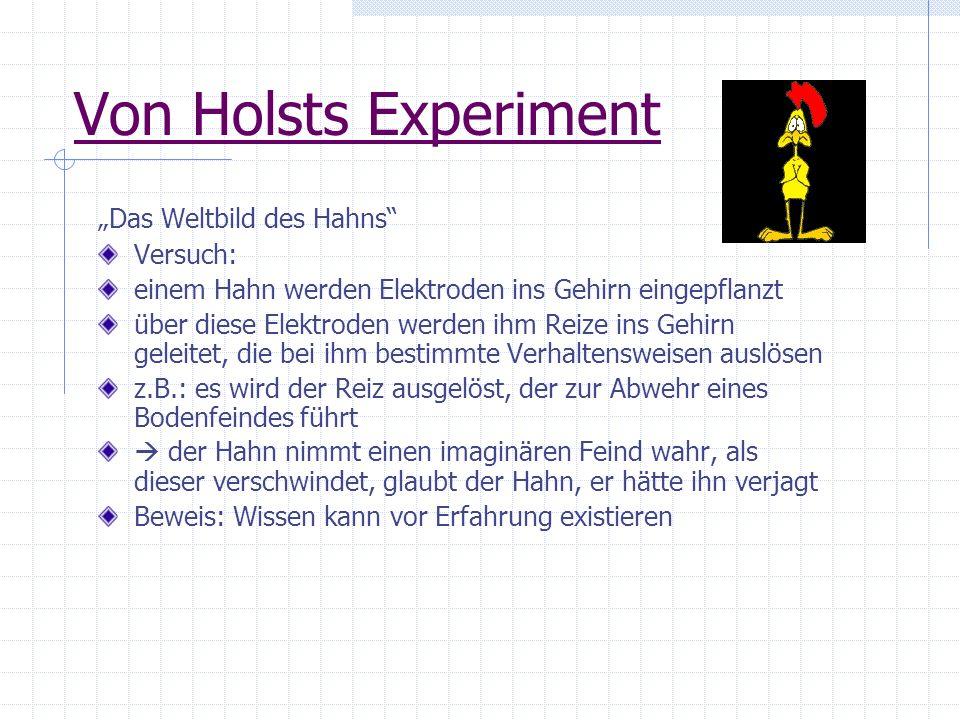 Von Holsts Experiment Das Weltbild des Hahns Versuch: einem Hahn werden Elektroden ins Gehirn eingepflanzt über diese Elektroden werden ihm Reize ins