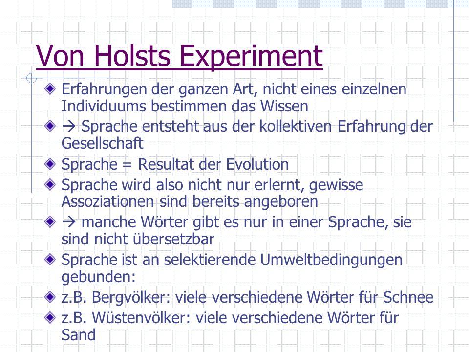 Von Holsts Experiment Erfahrungen der ganzen Art, nicht eines einzelnen Individuums bestimmen das Wissen Sprache entsteht aus der kollektiven Erfahrun