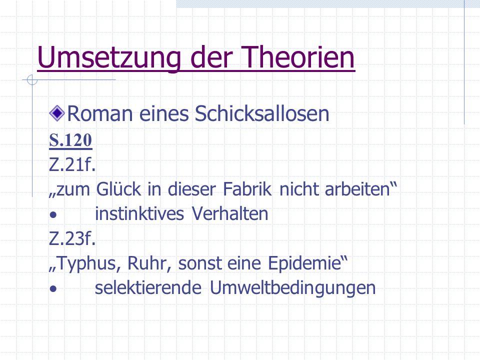 Umsetzung der Theorien Roman eines Schicksallosen S.120 Z.21f. zum Glück in dieser Fabrik nicht arbeiten instinktives Verhalten Z.23f. Typhus, Ruhr, s