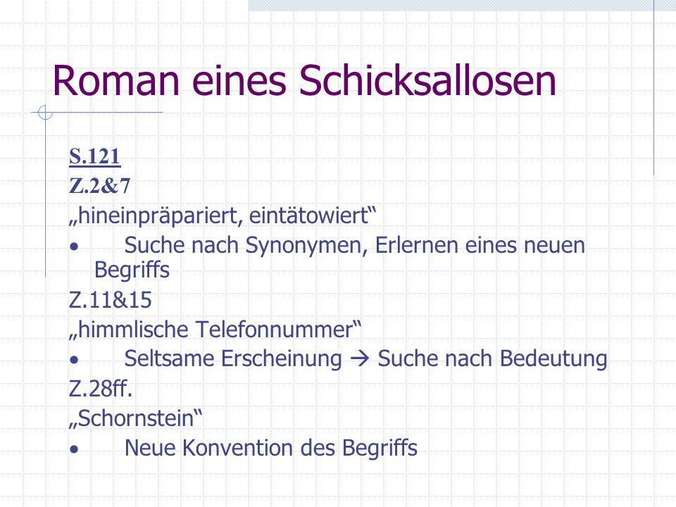 Roman eines Schicksallosen S.121 Z.2&7 hineinpräpariert, eintätowiert Suche nach Synonymen, Erlernen eines neuen Begriffs Z.11&15 himmlische Telefonnu