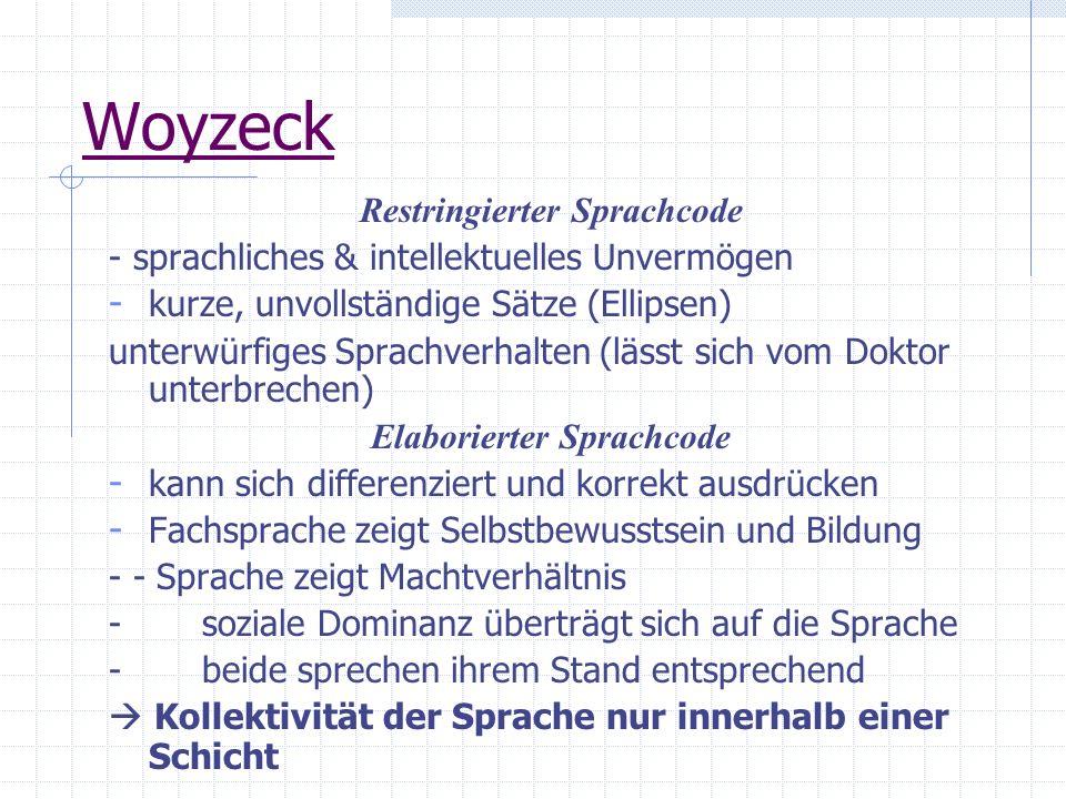 Woyzeck Restringierter Sprachcode - sprachliches & intellektuelles Unvermögen - kurze, unvollständige Sätze (Ellipsen) unterwürfiges Sprachverhalten (
