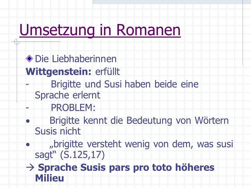Umsetzung in Romanen Die Liebhaberinnen Wittgenstein: erfüllt - Brigitte und Susi haben beide eine Sprache erlernt - PROBLEM: Brigitte kennt die Bedeu