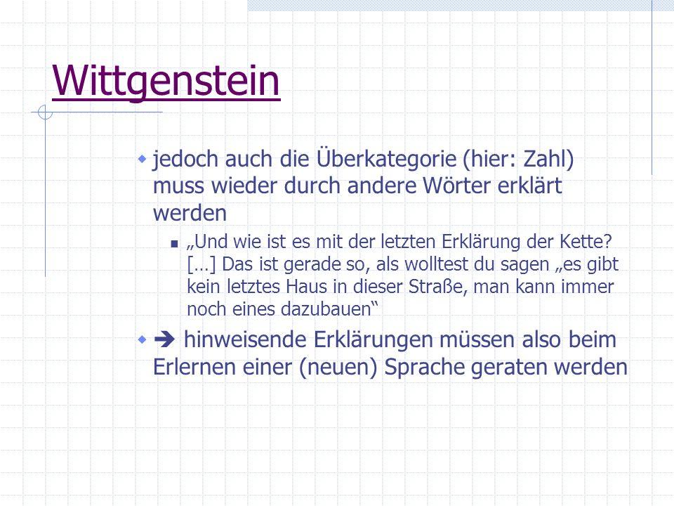 Wittgenstein jedoch auch die Überkategorie (hier: Zahl) muss wieder durch andere Wörter erklärt werden Und wie ist es mit der letzten Erklärung der Ke