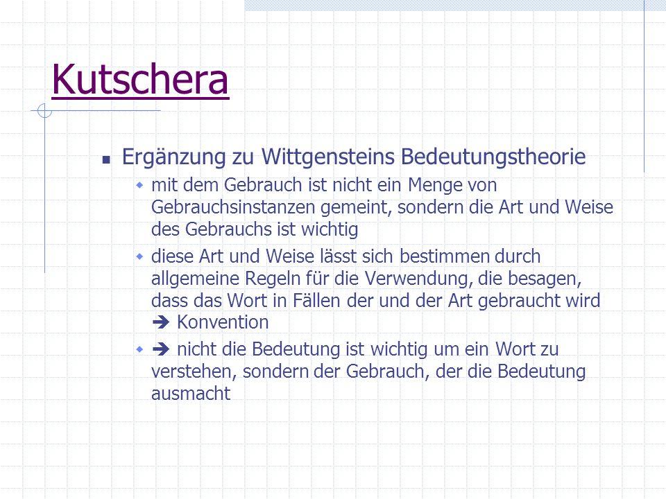 Kutschera Ergänzung zu Wittgensteins Bedeutungstheorie mit dem Gebrauch ist nicht ein Menge von Gebrauchsinstanzen gemeint, sondern die Art und Weise