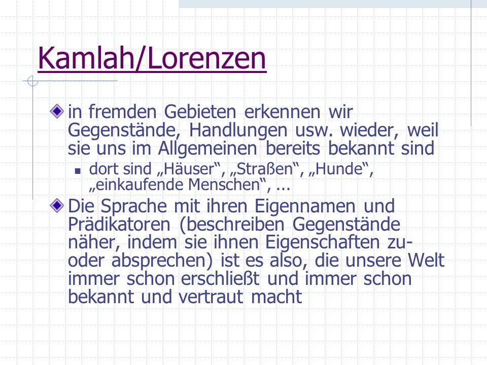 Kamlah/Lorenzen in fremden Gebieten erkennen wir Gegenstände, Handlungen usw. wieder, weil sie uns im Allgemeinen bereits bekannt sind dort sind Häuse