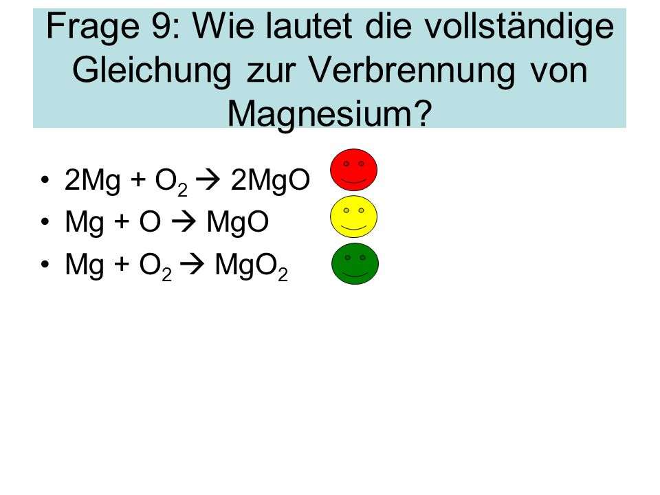 Frage 9: Wie lautet die vollständige Gleichung zur Verbrennung von Magnesium.