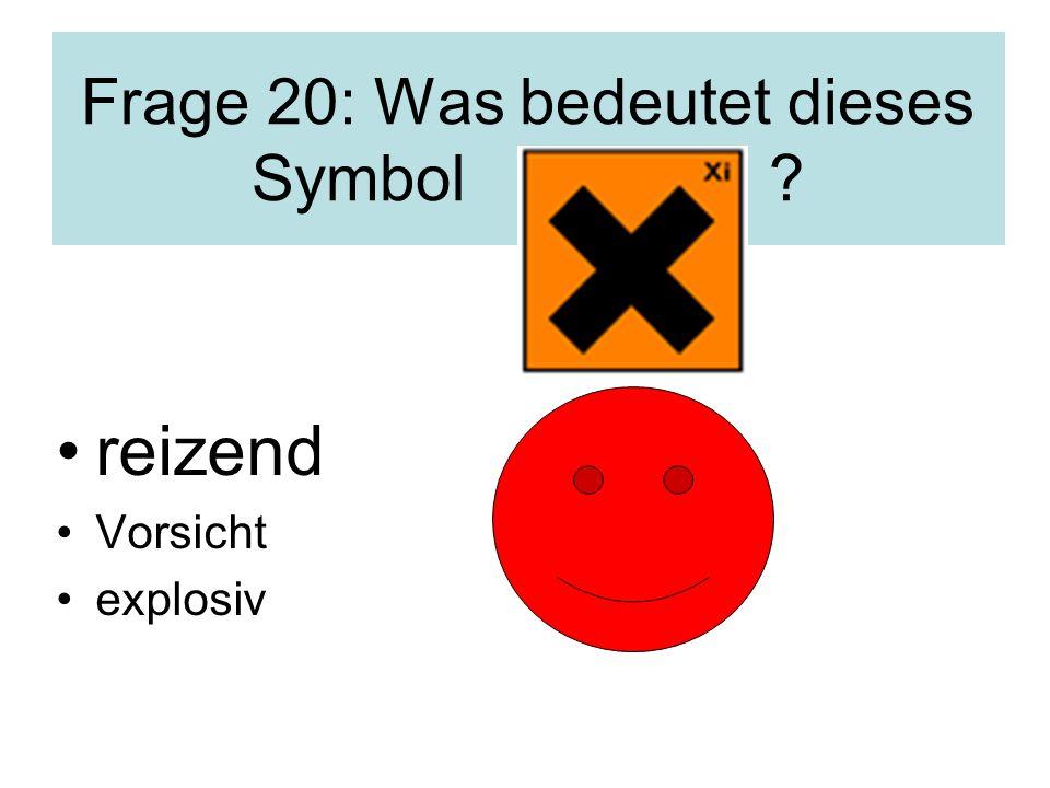 Frage 20: Was bedeutet dieses Symbol ? reizend Vorsicht explosiv