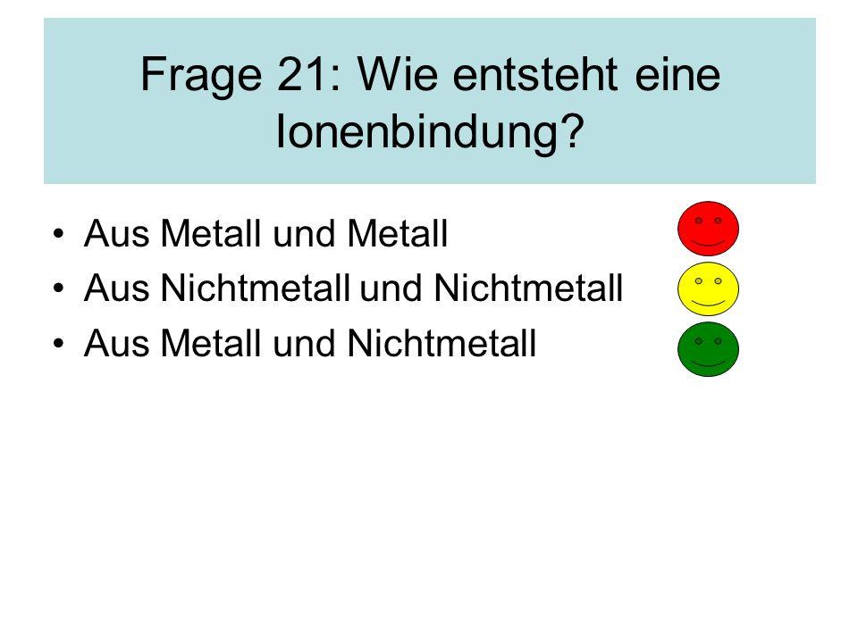 Frage 21: Wie entsteht eine Ionenbindung.