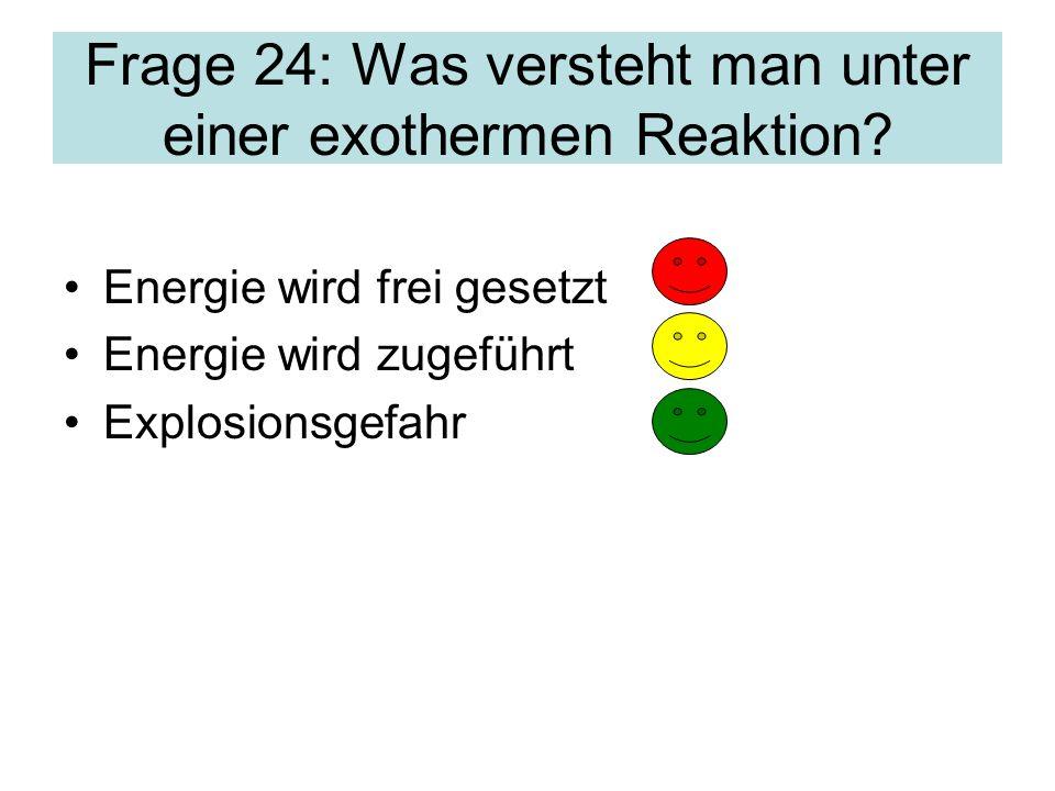 Frage 24: Was versteht man unter einer exothermen Reaktion.
