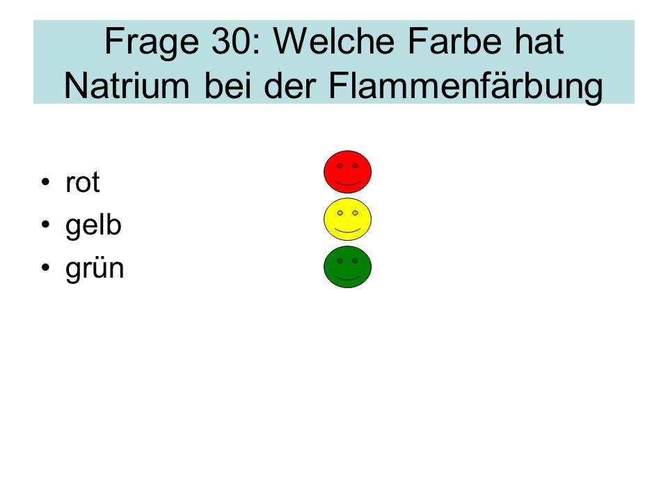 Frage 30: Welche Farbe hat Natrium bei der Flammenfärbung rot gelb grün