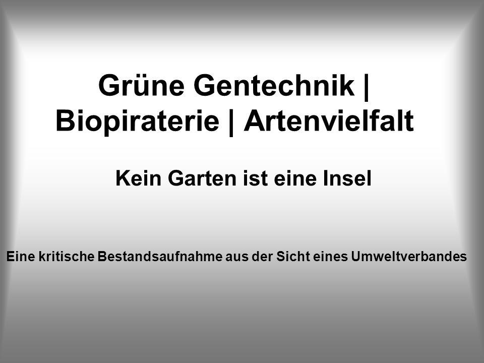 Grüne Gentechnik | Biopiraterie | Artenvielfalt Kein Garten ist eine Insel Eine kritische Bestandsaufnahme aus der Sicht eines Umweltverbandes