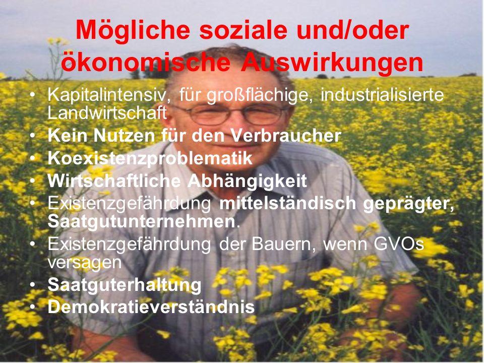 Mögliche soziale und/oder ökonomische Auswirkungen Kapitalintensiv, für großflächige, industrialisierte Landwirtschaft Kein Nutzen für den Verbraucher
