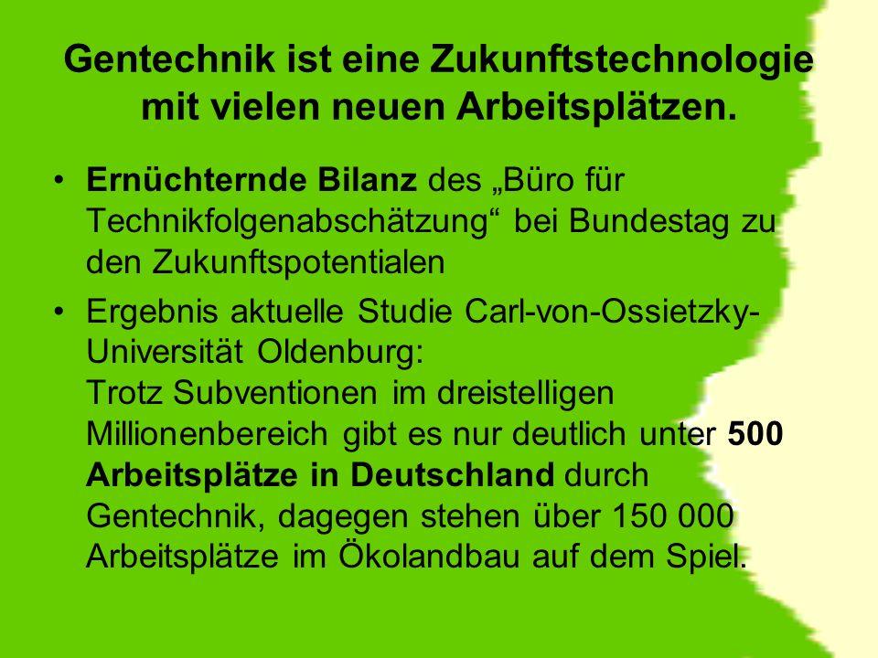 Gentechnik ist eine Zukunftstechnologie mit vielen neuen Arbeitsplätzen. Ernüchternde Bilanz des Büro für Technikfolgenabschätzung bei Bundestag zu de
