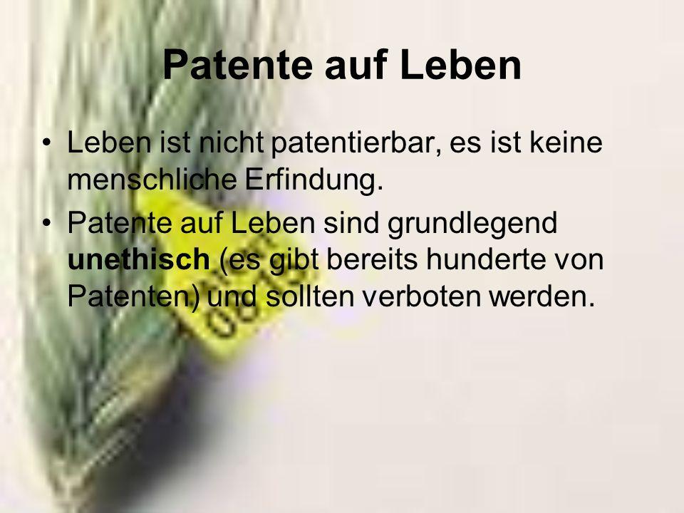 Patente auf Leben Leben ist nicht patentierbar, es ist keine menschliche Erfindung. Patente auf Leben sind grundlegend unethisch (es gibt bereits hund
