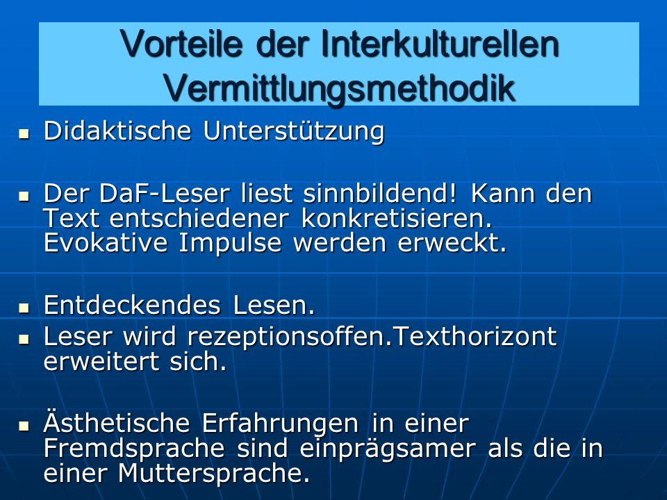 Vorteile der Interkulturellen Vermittlungsmethodik Didaktische Unterstützung Didaktische Unterstützung Der DaF-Leser liest sinnbildend.