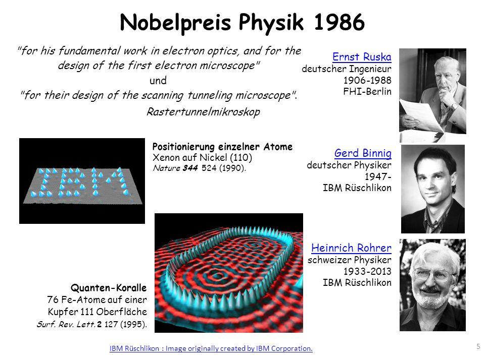 Nobelpreis Physik 1986 5 Ernst Ruska deutscher Ingenieur 1906-1988 FHI-Berlin Gerd Binnig deutscher Physiker 1947- IBM Rüschlikon Heinrich Rohrer schw