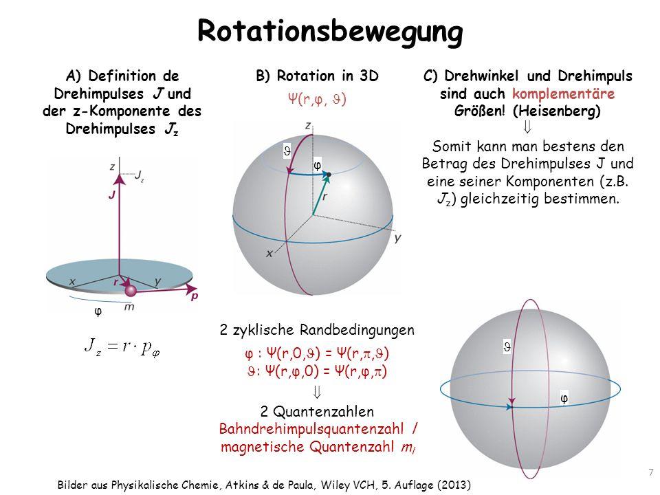 Rotationsbewegung 7 A) Definition de Drehimpulses J und der z-Komponente des Drehimpulses J z 2 zyklische Randbedingungen φ : Ψ(r,0, ) = Ψ(r,, ) : Ψ(r