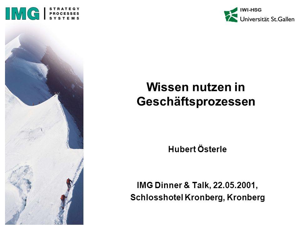 Wissen nutzen in Geschäftsprozessen Hubert Österle IMG Dinner & Talk, 22.05.2001, Schlosshotel Kronberg, Kronberg IWI-HSG