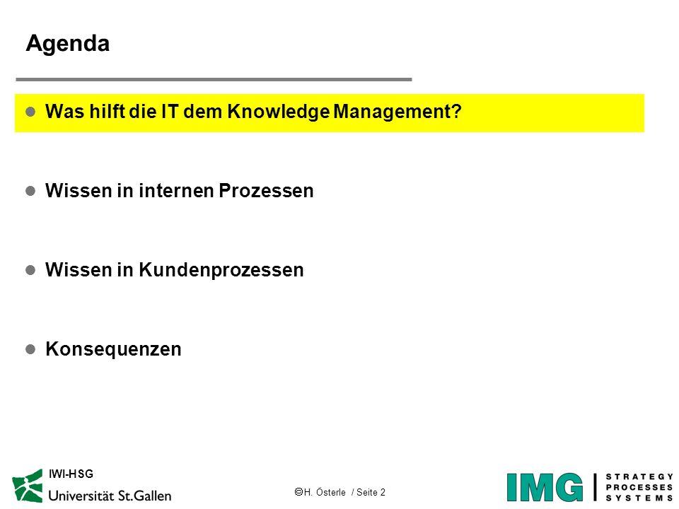 H. Österle / Seite 2 IWI-HSG Agenda l Was hilft die IT dem Knowledge Management? l Wissen in internen Prozessen l Wissen in Kundenprozessen l Konseque