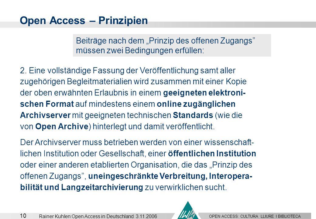 OPEN ACCESS: CULTURA LLIURE I BIBLIOTECA 10 Rainer Kuhlen:Open Access in Deutschland 3.11.2006 Open Access – Prinzipien Beiträge nach dem Prinzip des
