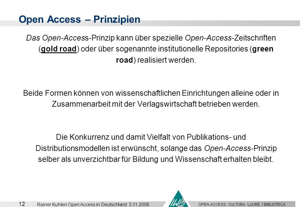 OPEN ACCESS: CULTURA LLIURE I BIBLIOTECA 12 Rainer Kuhlen:Open Access in Deutschland 3.11.2006 Open Access – Prinzipien Das Open-Access-Prinzip kann ü
