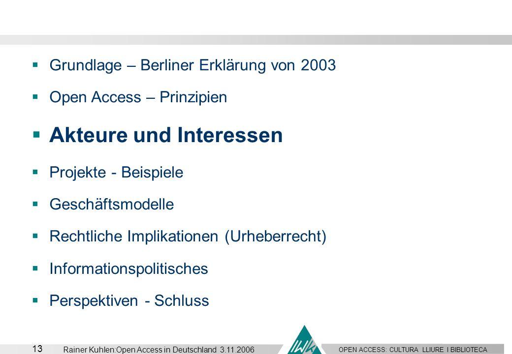 OPEN ACCESS: CULTURA LLIURE I BIBLIOTECA 13 Rainer Kuhlen:Open Access in Deutschland 3.11.2006 Grundlage – Berliner Erklärung von 2003 Open Access – P