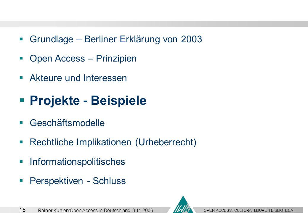 OPEN ACCESS: CULTURA LLIURE I BIBLIOTECA 15 Rainer Kuhlen:Open Access in Deutschland 3.11.2006 Grundlage – Berliner Erklärung von 2003 Open Access – P