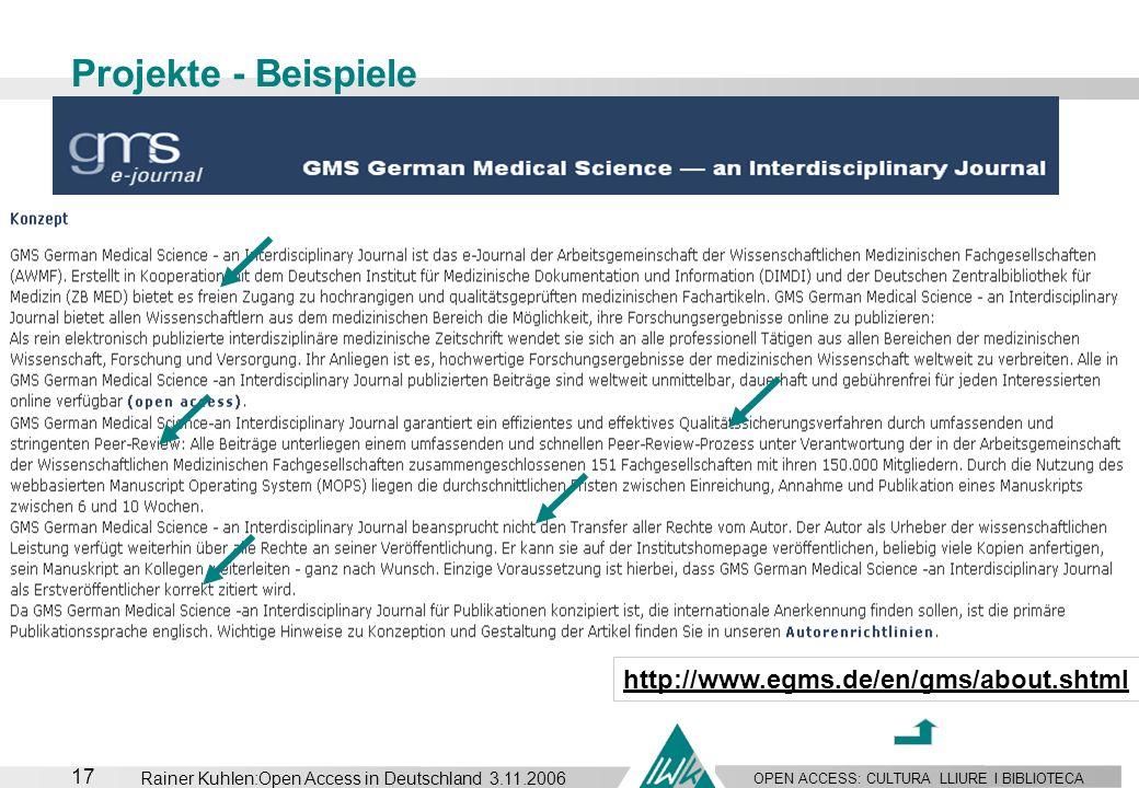 OPEN ACCESS: CULTURA LLIURE I BIBLIOTECA 17 Rainer Kuhlen:Open Access in Deutschland 3.11.2006 Projekte - Beispiele http://www.egms.de/en/gms/about.sh
