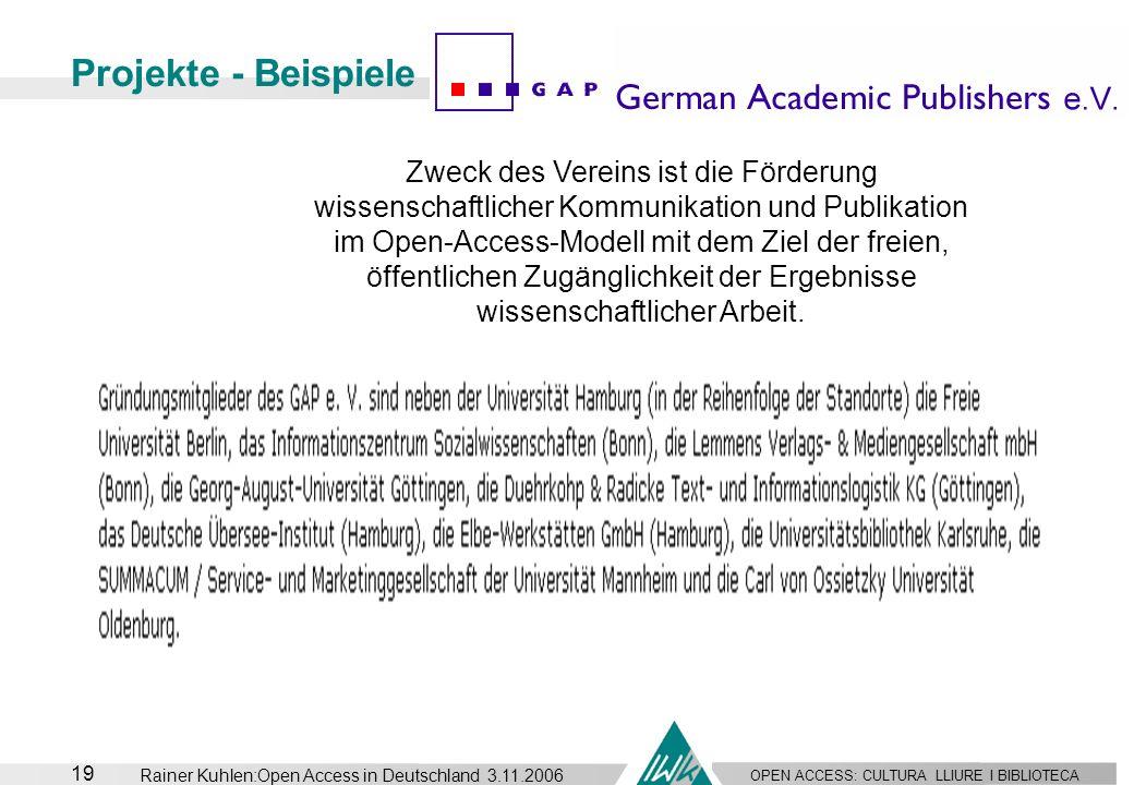 OPEN ACCESS: CULTURA LLIURE I BIBLIOTECA 19 Rainer Kuhlen:Open Access in Deutschland 3.11.2006 Projekte - Beispiele Zweck des Vereins ist die Förderun