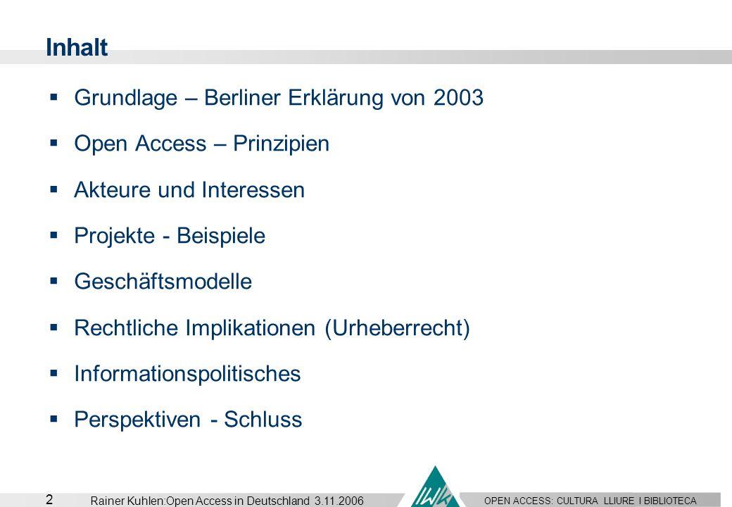 OPEN ACCESS: CULTURA LLIURE I BIBLIOTECA 2 Rainer Kuhlen:Open Access in Deutschland 3.11.2006 Inhalt Grundlage – Berliner Erklärung von 2003 Open Acce