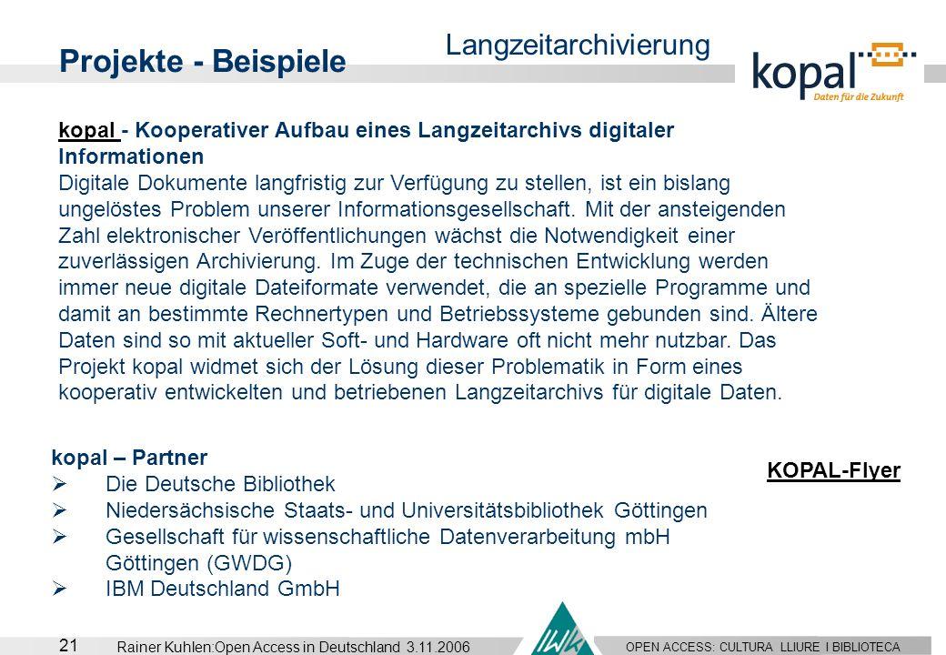OPEN ACCESS: CULTURA LLIURE I BIBLIOTECA 21 Rainer Kuhlen:Open Access in Deutschland 3.11.2006 Projekte - Beispiele Langzeitarchivierung kopal kopal -